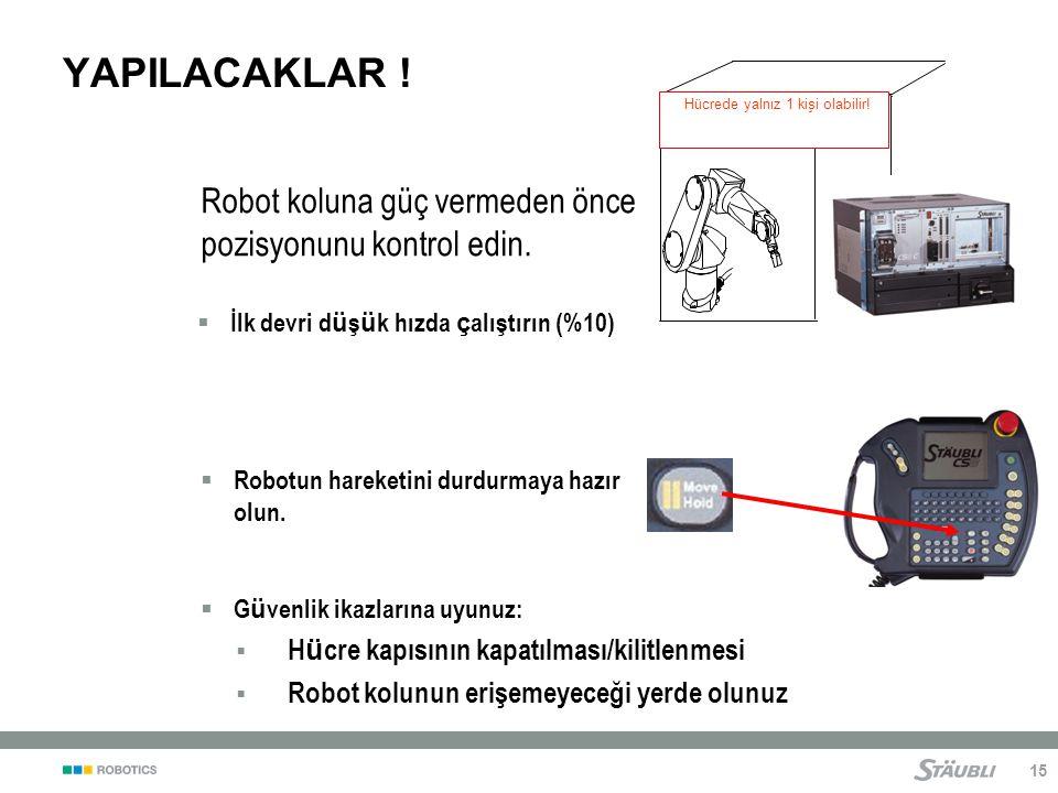 15  İlk devri d ü ş ü k hızda ç alıştırın (%10) Robot koluna güç vermeden önce pozisyonunu kontrol edin.
