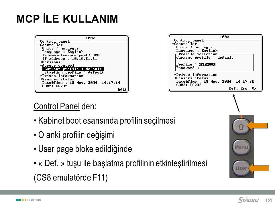 151 MCP İLE KULLANIM Control Panel den: Kabinet boot esansında profilin seçilmesi O anki profilin değişimi User page bloke edildiğinde « Def.