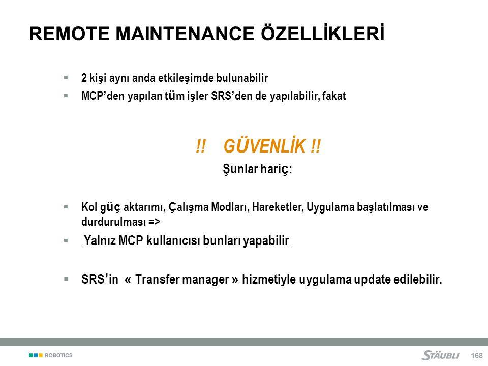 168 REMOTE MAINTENANCE ÖZELLİKLERİ  2 kişi aynı anda etkileşimde bulunabilir  MCP ' den yapılan t ü m işler SRS ' den de yapılabilir, fakat !.