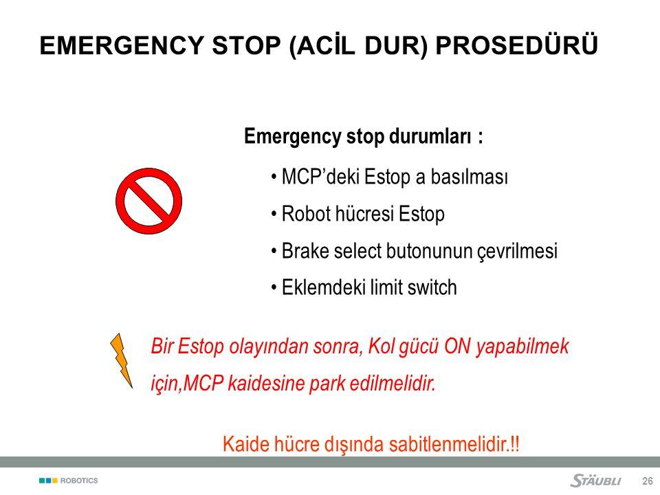 26 EMERGENCY STOP (ACİL DUR) PROSEDÜRÜ Bir Estop olayından sonra, Kol gücü ON yapabilmek için,MCP kaidesine park edilmelidir.