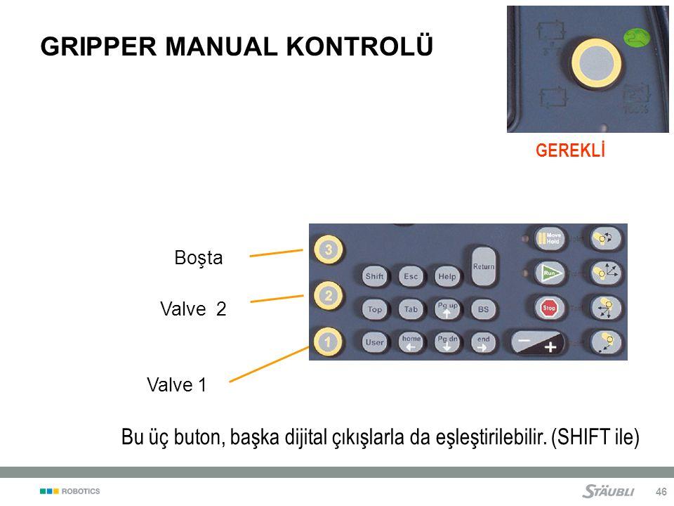 46 GRIPPER MANUAL KONTROLÜ Valve 2 Valve 1 GEREKLİ Boşta Bu üç buton, başka dijital çıkışlarla da eşleştirilebilir.