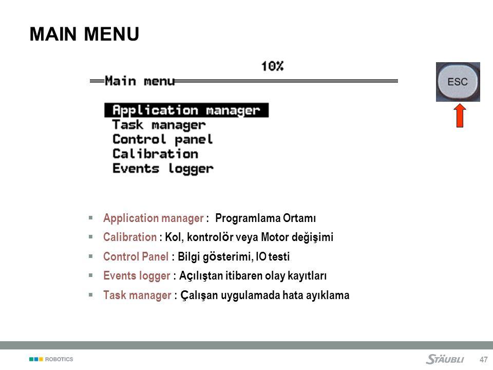 47  Application manager : Programlama Ortamı  Calibration : Kol, kontrol ö r veya Motor değişimi  Control Panel : Bilgi g ö sterimi, IO testi  Events logger : A ç ılıştan itibaren olay kayıtları  Task manager : Ç alışan uygulamada hata ayıklama MAIN MENU