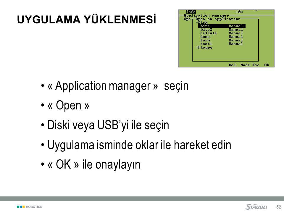 52 UYGULAMA YÜKLENMESİ « Application manager » seçin « Open » Diski veya USB'yi ile seçin Uygulama isminde oklar ile hareket edin « OK » ile onaylayın