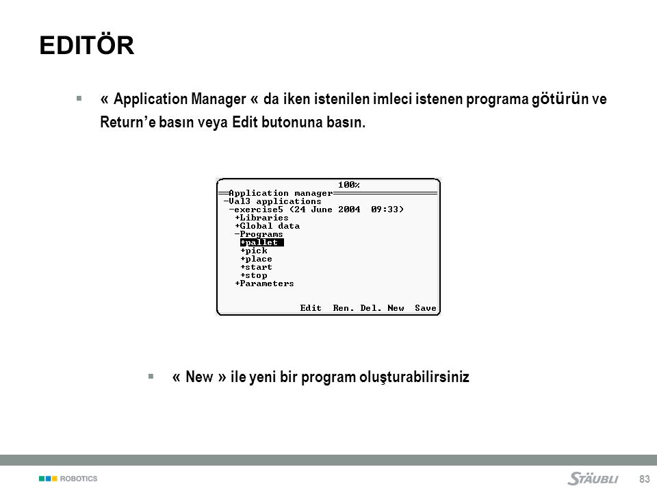 83 EDITÖR  « Application Manager « da iken istenilen imleci istenen programa g ö t ü r ü n ve Return ' e basın veya Edit butonuna basın.