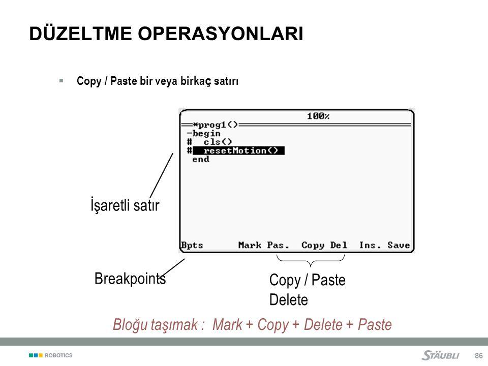 86 DÜZELTME OPERASYONLARI  Copy / Paste bir veya birka ç satırı Breakpoints İşaretli satır Copy / Paste Delete Bloğu taşımak : Mark + Copy + Delete + Paste