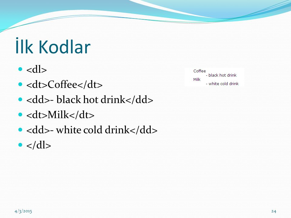 İlk Kodlar Coffee - black hot drink Milk - white cold drink 4/3/201524