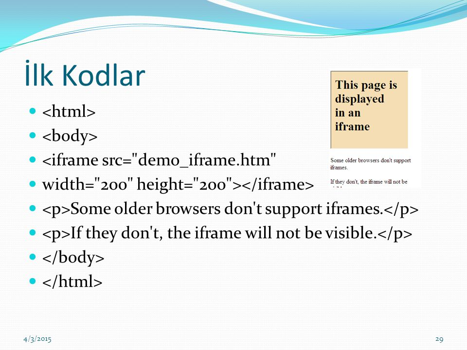 İlk Kodlar <iframe src= demo_iframe.htm width= 200 height= 200 > Some older browsers don t support iframes.