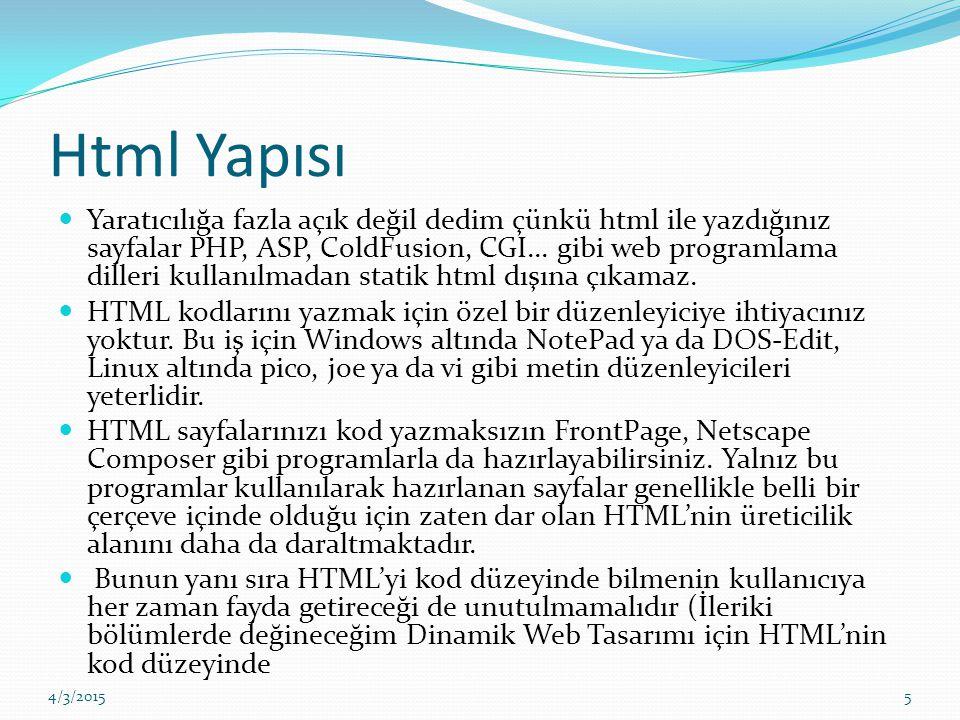 Html Yapısı Yaratıcılığa fazla açık değil dedim çünkü html ile yazdığınız sayfalar PHP, ASP, ColdFusion, CGI... gibi web programlama dilleri kullanılm
