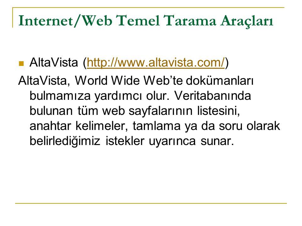 AltaVista (http://www.altavista.com/)http://www.altavista.com/ AltaVista, World Wide Web'te dokümanları bulmamıza yardımcı olur. Veritabanında bulunan