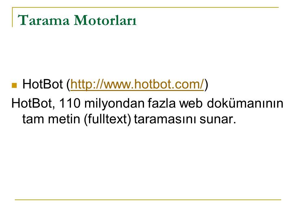 Tarama Motorları HotBot (http://www.hotbot.com/)http://www.hotbot.com/ HotBot, 110 milyondan fazla web dokümanının tam metin (fulltext) taramasını sun