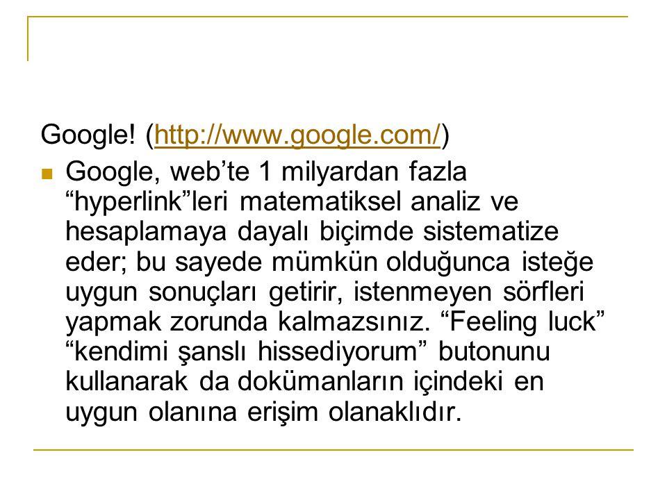 """Google! (http://www.google.com/)http://www.google.com/ Google, web'te 1 milyardan fazla """"hyperlink""""leri matematiksel analiz ve hesaplamaya dayalı biçi"""