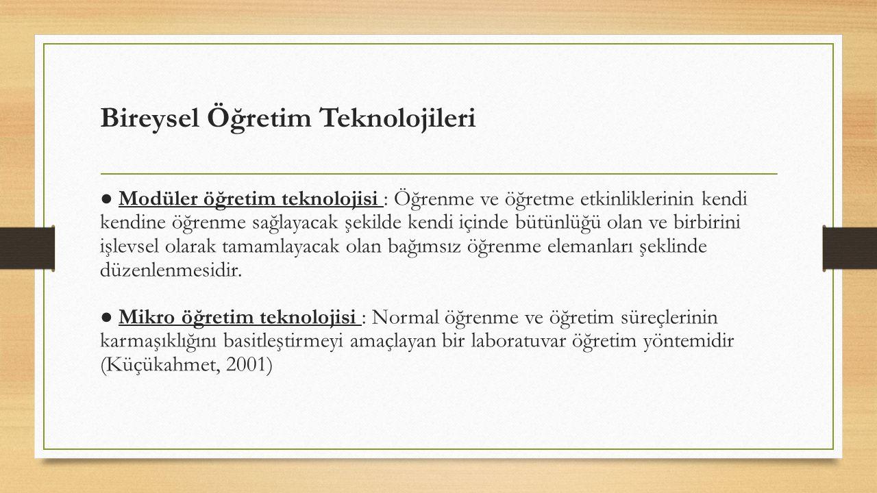 Bireysel Öğretim Teknolojileri ● Modüler öğretim teknolojisi : Öğrenme ve öğretme etkinliklerinin kendi kendine öğrenme sağlayacak şekilde kendi içind