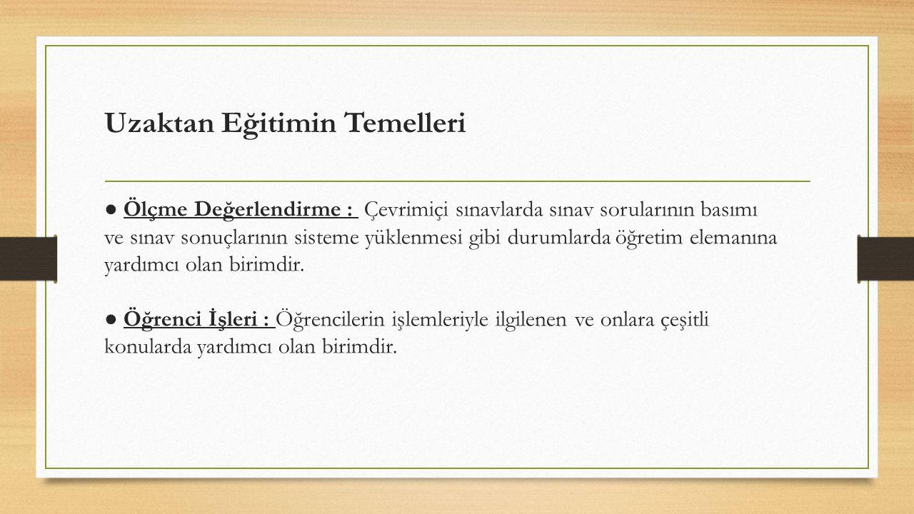 Uzaktan Eğitimin Temelleri ● Ölçme Değerlendirme : Çevrimiçi sınavlarda sınav sorularının basımı ve sınav sonuçlarının sisteme yüklenmesi gibi durumla