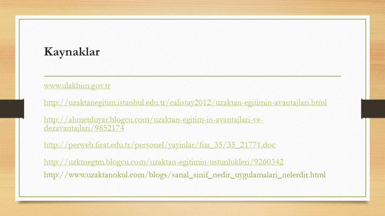 Kaynaklar www.ulakbim.gov.tr http://uzaktanegitim.istanbul.edu.tr/calistay2012/uzaktan-egitimin-avantajlari.html http://ahmetduyar.blogcu.com/uzaktan-
