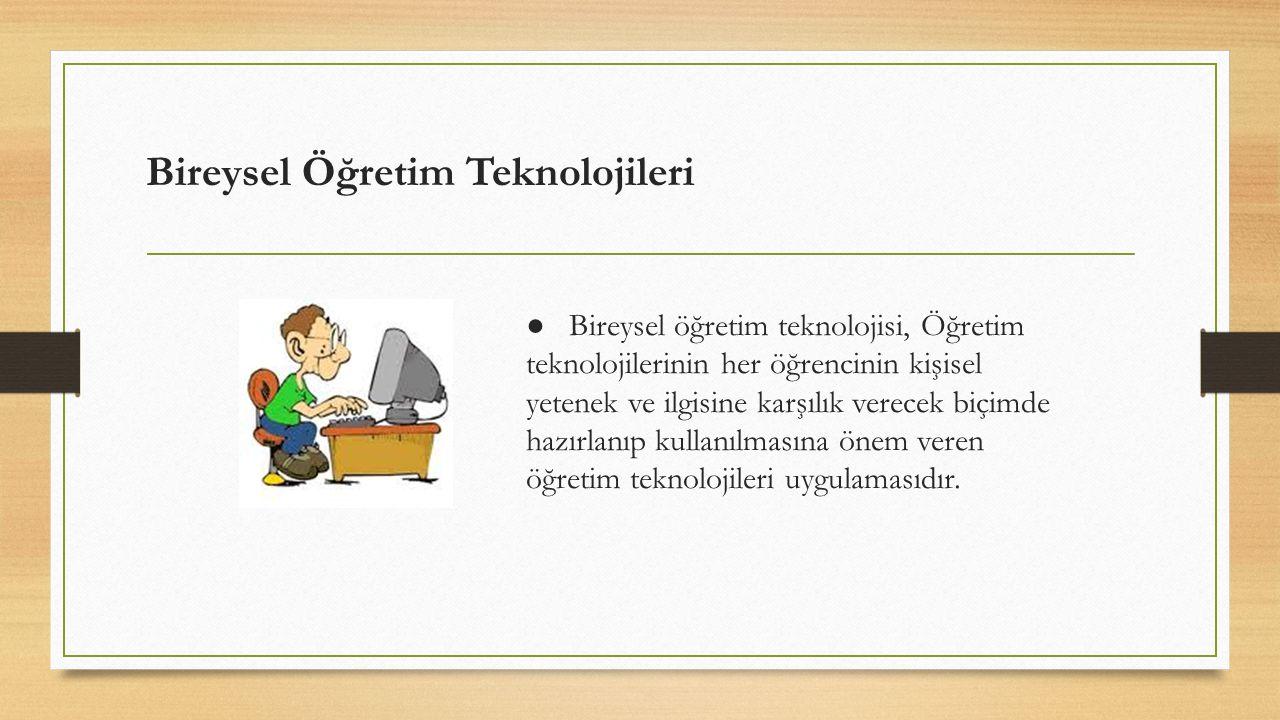 Bireysel öğretim teknolojilerinin sınıflandırılması Bireysel öğretim teknolojileri Mikro öğretim teknolojisi Bilgisayar destekli öğretim teknolojisi Programlı öğretim teknolojisi Modüller öğretim teknolojisi