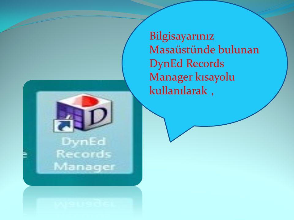 Bilgisayarınız Masaüstünde bulunan DynEd Records Manager kısayolu kullanılarak,