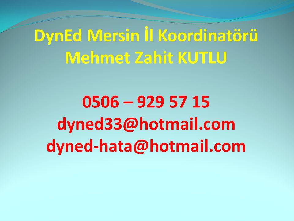 DynEd Mersin İl Koordinatörü Mehmet Zahit KUTLU 0506 – 929 57 15 dyned33@hotmail.com dyned-hata@hotmail.com
