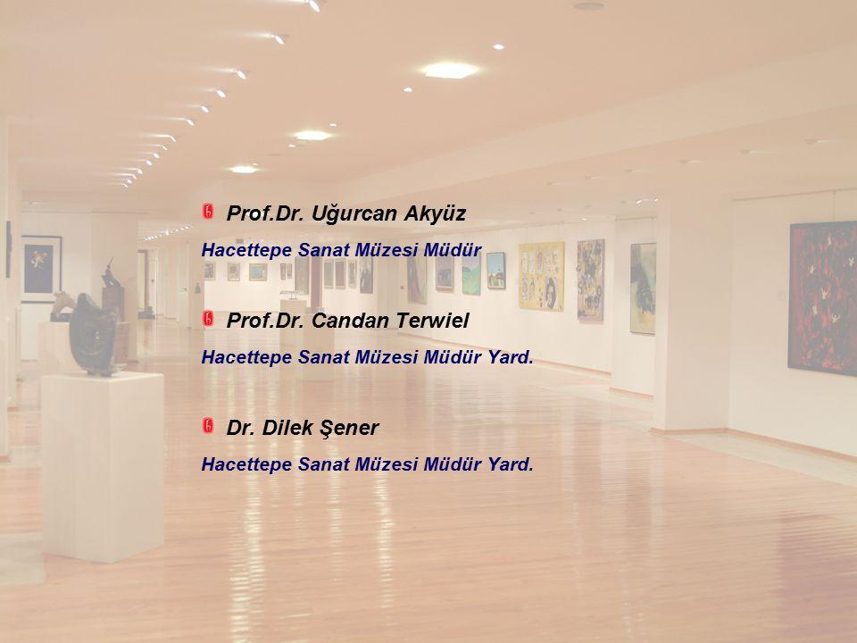 Prof.Dr. Uğurcan Akyüz Hacettepe Sanat Müzesi Müdür Prof.Dr. Candan Terwiel Hacettepe Sanat Müzesi Müdür Yard. Dr. Dilek Şener Hacettepe Sanat Müzesi