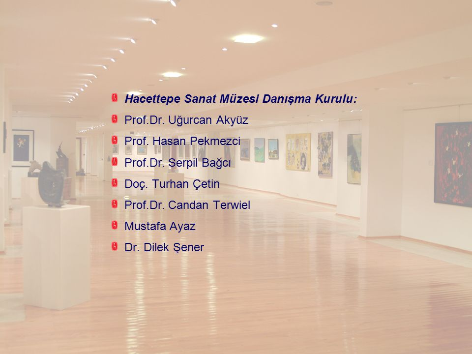 Hacettepe Sanat Müzesi Yönetim Kurulu: Prof.Dr.Uğurcan Akyüz Prof.Dr.