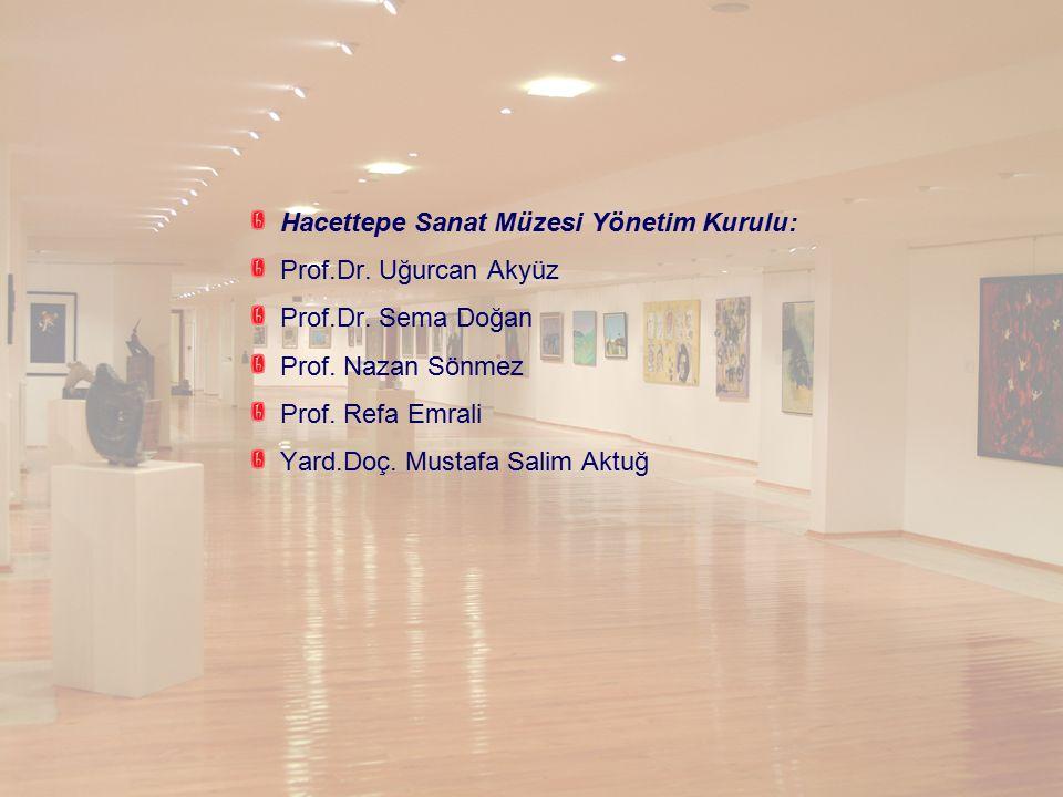 Hacettepe Sanat Müzesi Yönetim Kurulu: Prof.Dr. Uğurcan Akyüz Prof.Dr. Sema Doğan Prof. Nazan Sönmez Prof. Refa Emrali Yard.Doç. Mustafa Salim Aktuğ