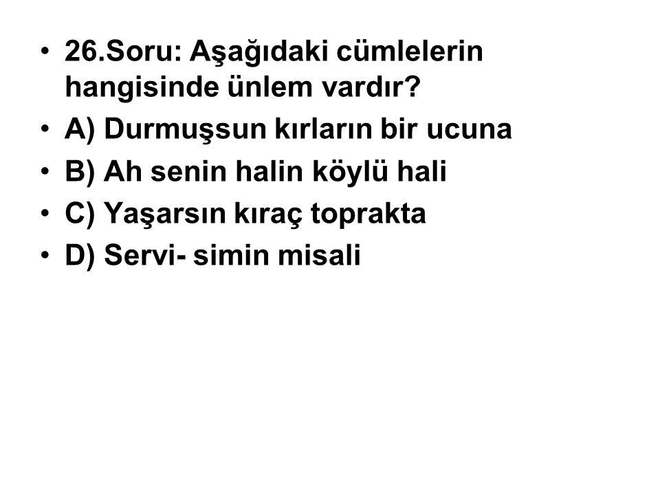 26.Soru: Aşağıdaki cümlelerin hangisinde ünlem vardır.