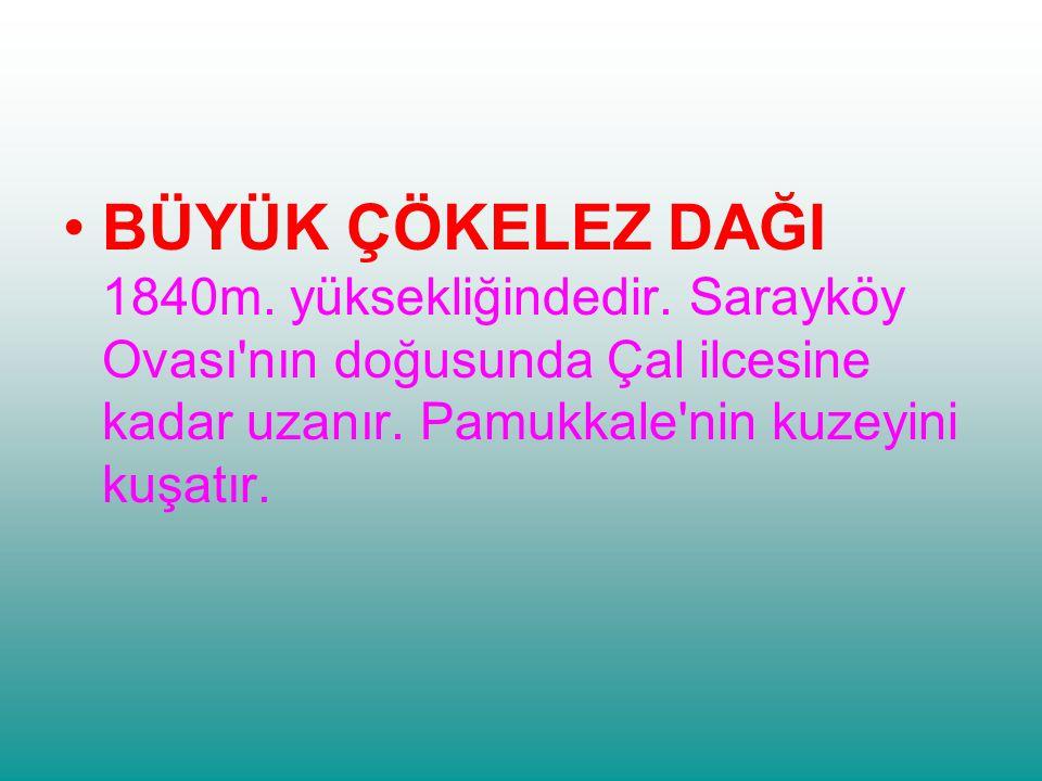 BÜYÜK ÇÖKELEZ DAĞI 1840m. yüksekliğindedir. Sarayköy Ovası'nın doğusunda Çal ilcesine kadar uzanır. Pamukkale'nin kuzeyini kuşatır.