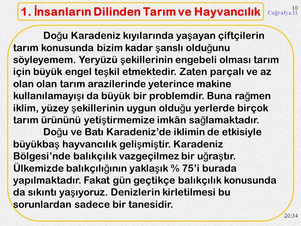 9 1. İ nsanların Dilinden Tarım ve Hayvancılık Trabzon'dan göç edip Karacabey Ovası'na (Bursa) yerle ş en bir çiftçiyim. Marmara Denizi çevresinde bu