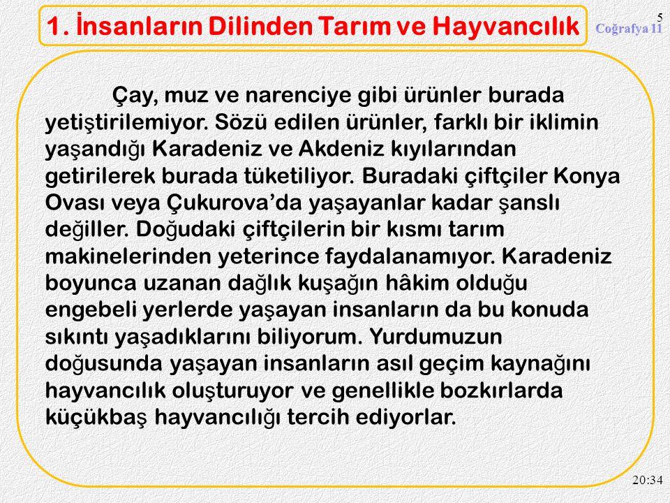 4 1. İ nsanların Dilinden Tarım ve Hayvancılık Konya'da tarım aletleri imalatçısıyım. Tarım aletleri satmak için Türkiye'nin do ğ u- sunu büyük ölçüde