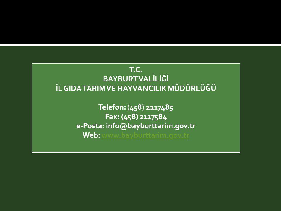 T.C. BAYBURT VALİLİĞİ İL GIDA TARIM VE HAYVANCILIK MÜDÜRLÜĞÜ Telefon: (458) 2117485 Fax: (458) 2117584 e-Posta: info@bayburttarim.gov.tr Web: www.bayb