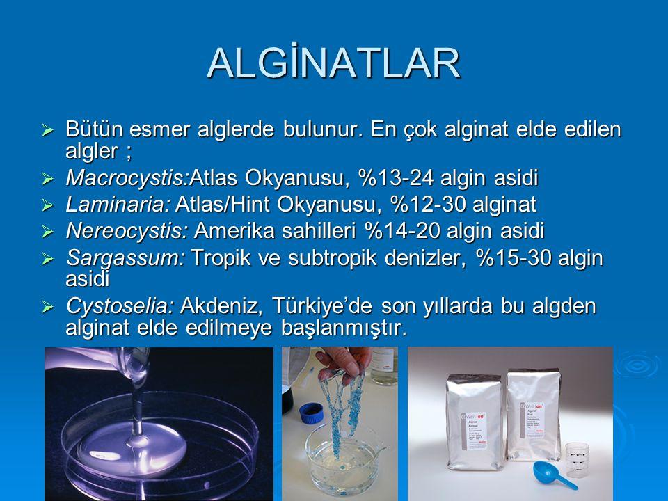 ALGİNATLAR  Bütün esmer alglerde bulunur. En çok alginat elde edilen algler ;  Macrocystis:Atlas Okyanusu, %13-24 algin asidi  Laminaria: Atlas/Hin