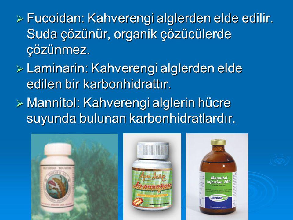  Fucoidan: Kahverengi alglerden elde edilir. Suda çözünür, organik çözücülerde çözünmez.  Laminarin: Kahverengi alglerden elde edilen bir karbonhidr