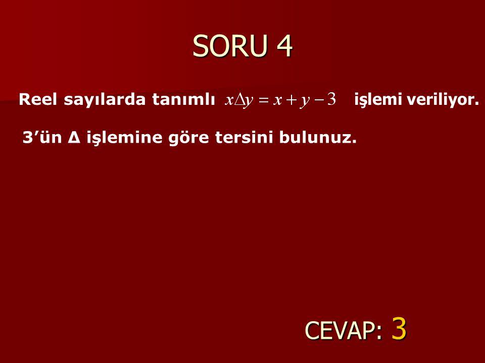 SORU 4 CEVAP: 3 Reel sayılarda tanımlı işlemi veriliyor. 3'ün ∆ işlemine göre tersini bulunuz.