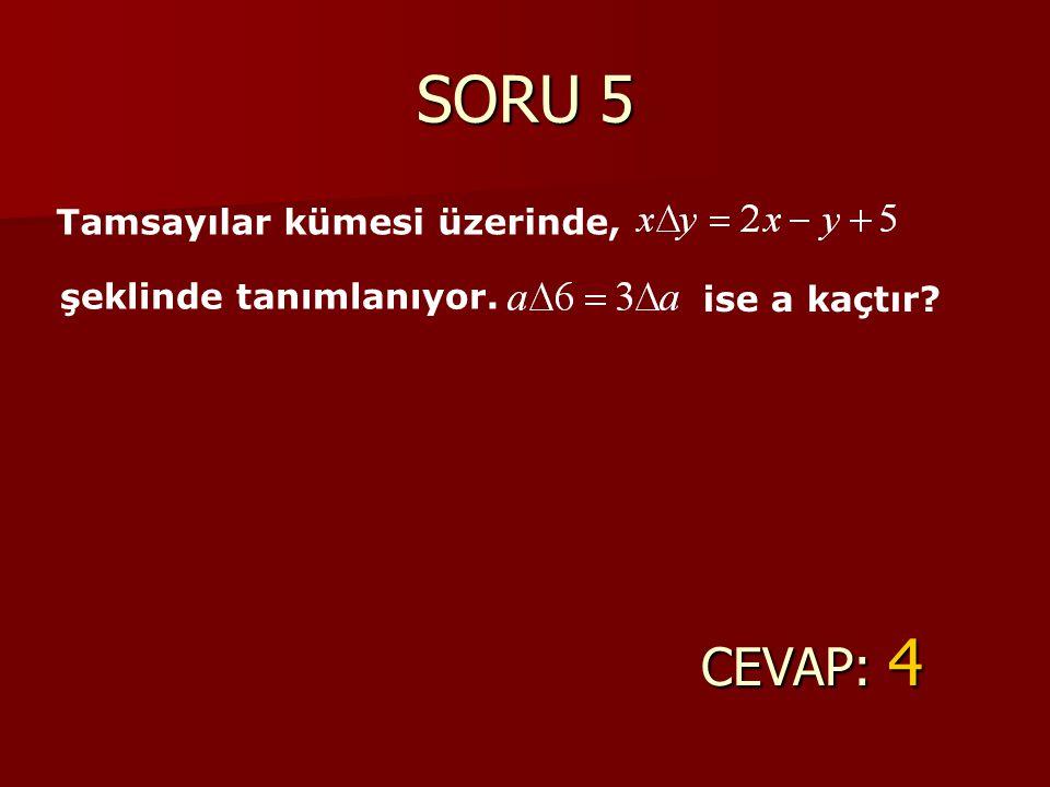SORU 5 CEVAP: 4 Tamsayılar kümesi üzerinde, şeklinde tanımlanıyor. ise a kaçtır?