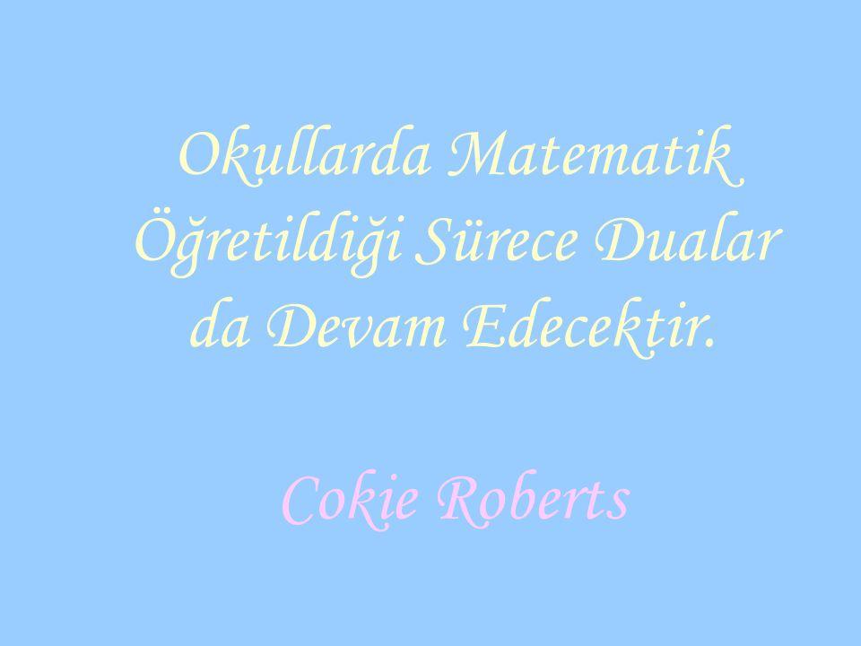 Okullarda Matematik Öğretildiği Sürece Dualar da Devam Edecektir. Cokie Roberts