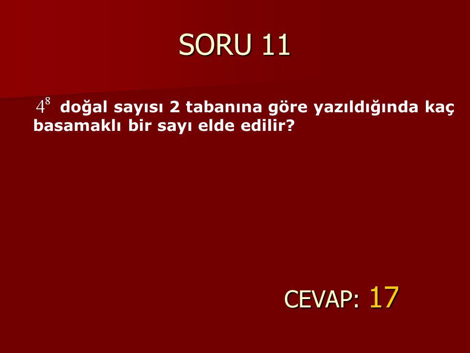 SORU 11 CEVAP: 17 doğal sayısı 2 tabanına göre yazıldığında kaç basamaklı bir sayı elde edilir?