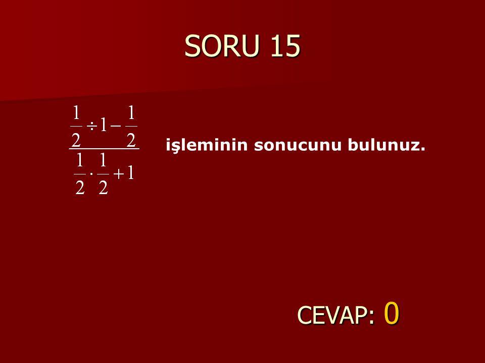 SORU 15 CEVAP: 0 işleminin sonucunu bulunuz.