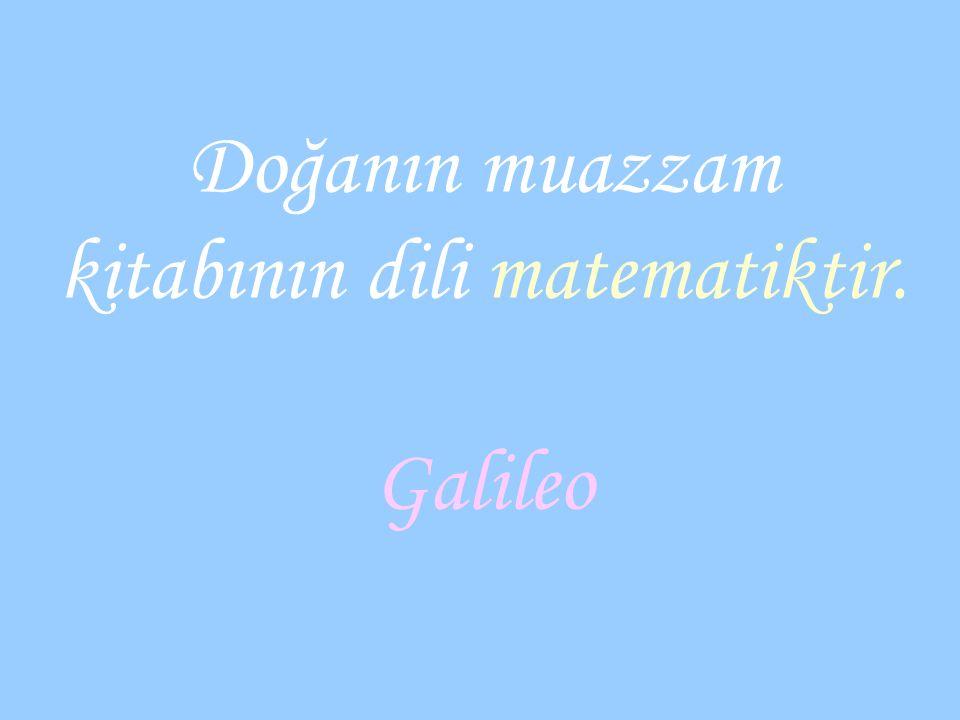 Doğanın muazzam kitabının dili matematiktir. Galileo