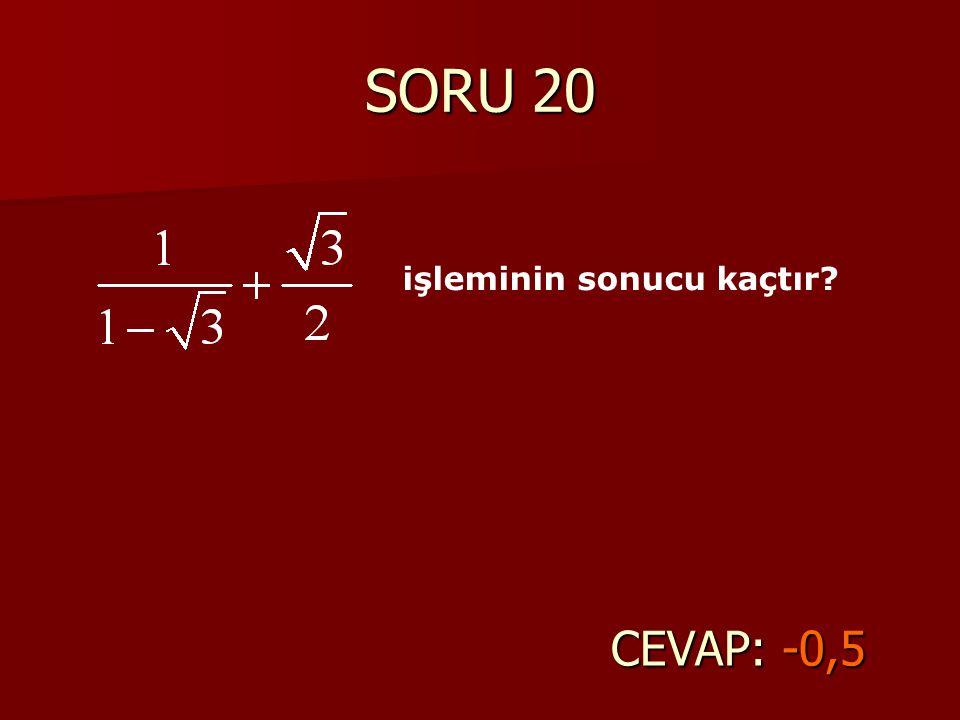 SORU 20 CEVAP: -0,5 işleminin sonucu kaçtır?