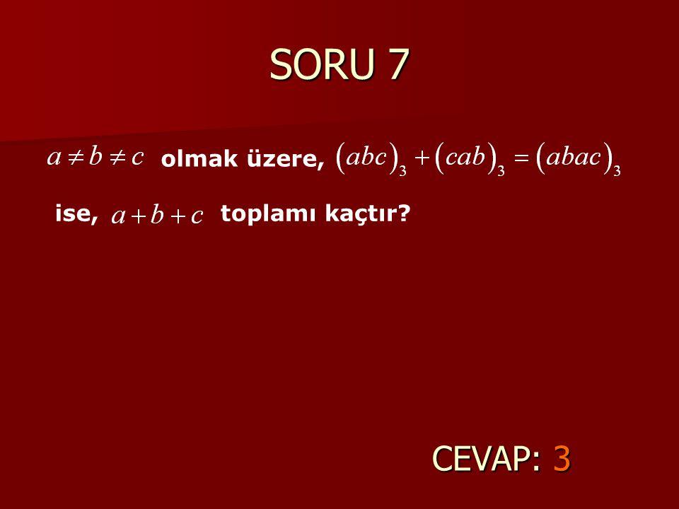 SORU 7 CEVAP: 3 olmak üzere, ise, toplamı kaçtır?