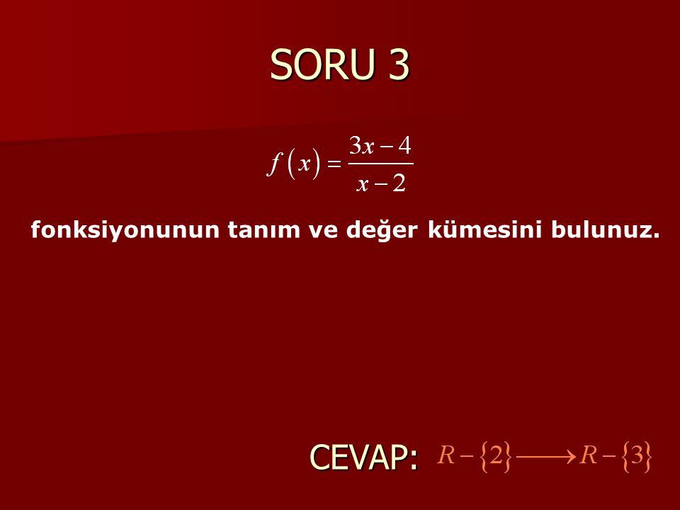 SORU 3 fonksiyonunun tanım ve değer kümesini bulunuz. CEVAP:
