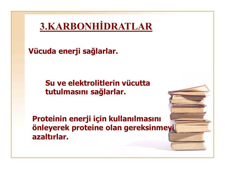 3.KARBONHİDRATLAR Vücuda enerji sağlarlar.Su ve elektrolitlerin vücutta tutulmasını sağlarlar.