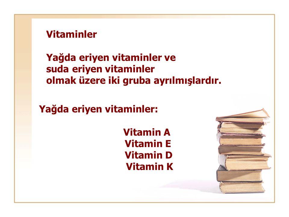 Vitaminler Yağda eriyen vitaminler ve suda eriyen vitaminler olmak üzere iki gruba ayrılmışlardır. Yağda eriyen vitaminler: Vitamin A Vitamin E Vitami