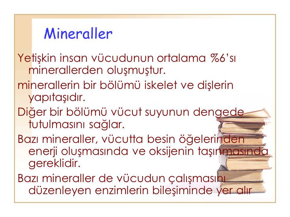 Mineraller Yetişkin insan vücudunun ortalama %6'sı minerallerden oluşmuştur. minerallerin bir bölümü iskelet ve dişlerin yapıtaşıdır. Diğer bir bölümü