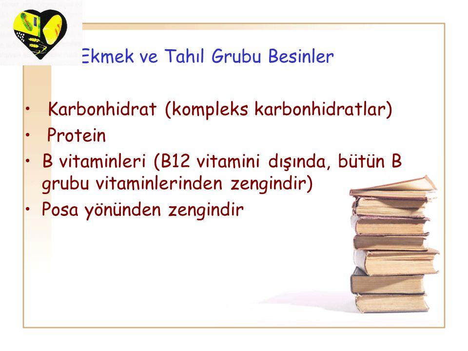 Ekmek ve Tahıl Grubu Besinler Karbonhidrat (kompleks karbonhidratlar) Protein B vitaminleri (B12 vitamini dışında, bütün B grubu vitaminlerinden zengi