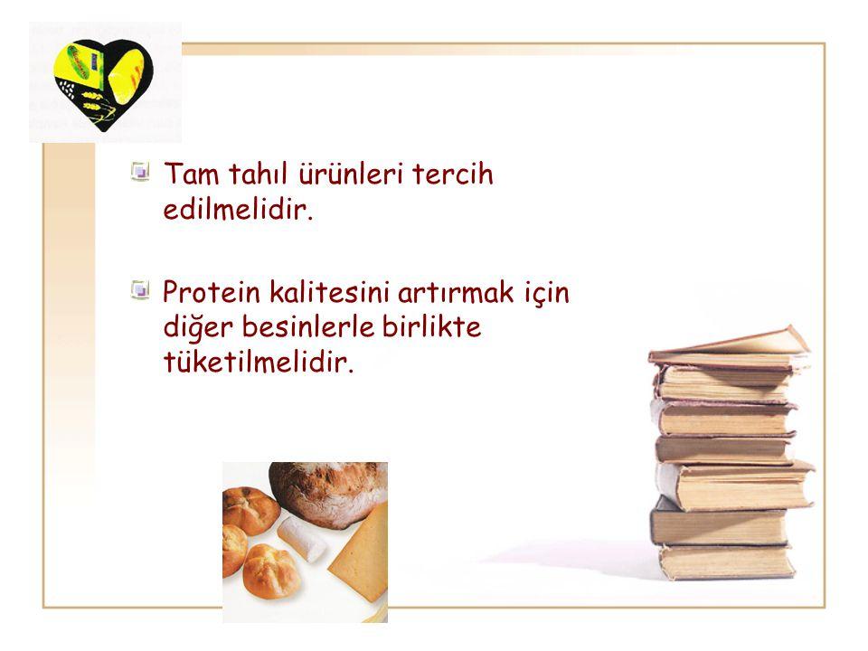 Tam tahıl ürünleri tercih edilmelidir. Protein kalitesini artırmak için diğer besinlerle birlikte tüketilmelidir.