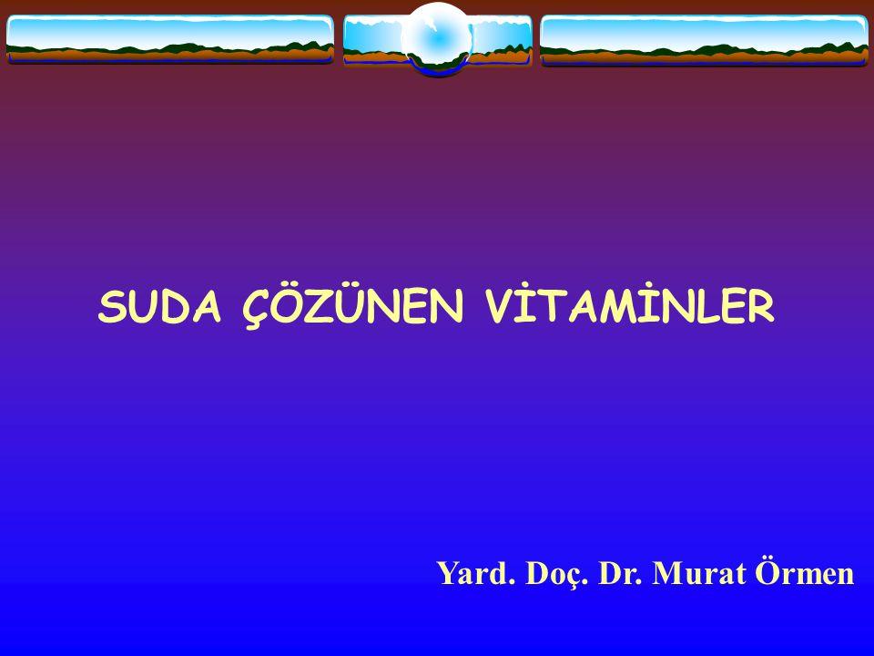 SUDA ÇÖZÜNEN VİTAMİNLER Yard. Doç. Dr. Murat Örmen