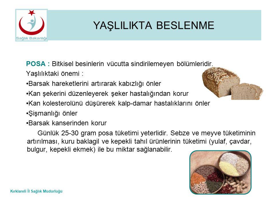 Kırklareli İl Sağlık Müdürlüğü YAŞLILIKTA BESLENME POSA : Bitkisel besinlerin vücutta sindirilemeyen bölümleridir. Yaşlılıktaki önemi : Barsak hareket