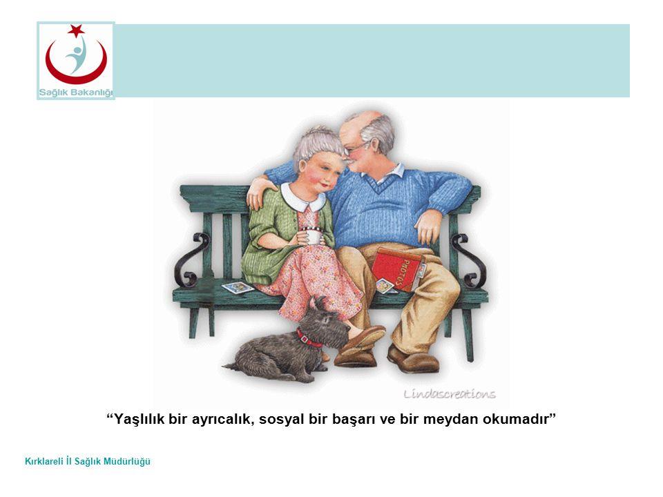 """Kırklareli İl Sağlık Müdürlüğü """"Yaşlılık bir ayrıcalık, sosyal bir başarı ve bir meydan okumadır"""""""