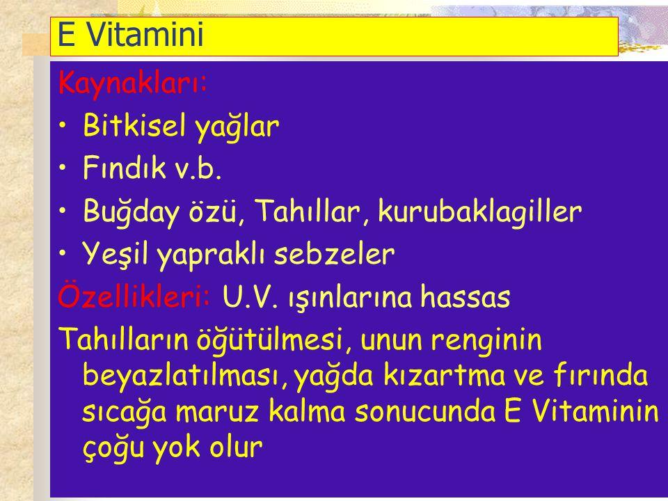 E Vitamini Kaynakları: Bitkisel yağlar Fındık v.b. Buğday özü, Tahıllar, kurubaklagiller Yeşil yapraklı sebzeler Özellikleri: U.V. ışınlarına hassas T