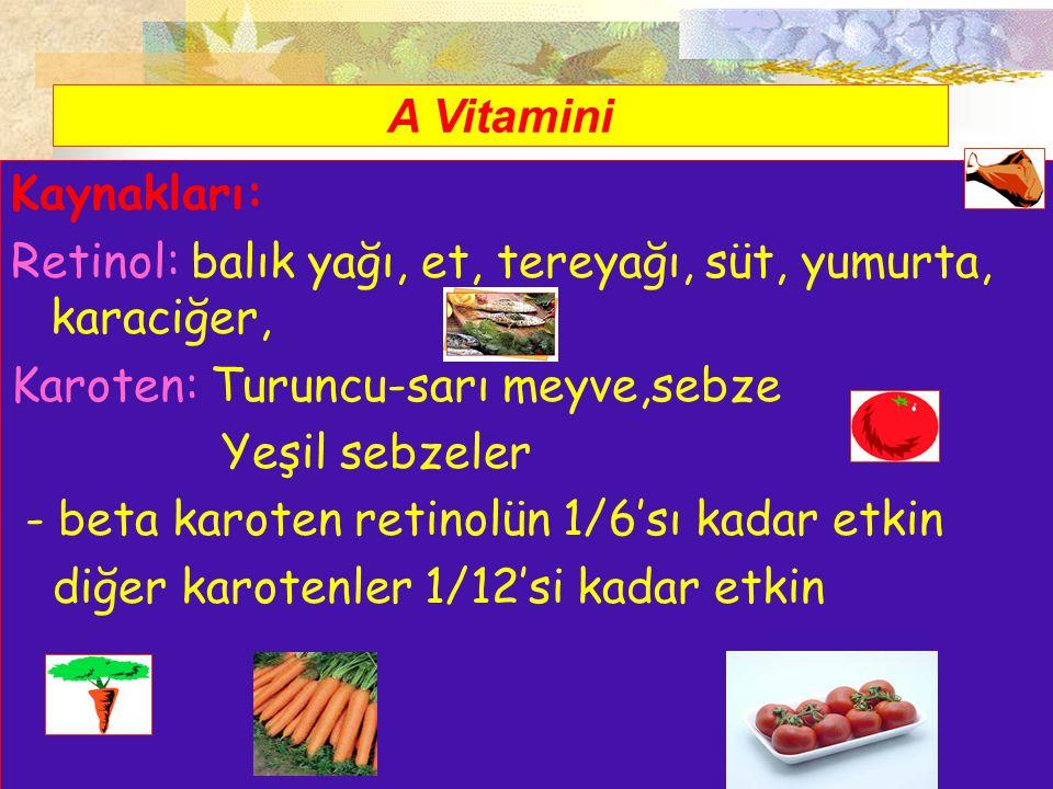 A Vitamini Kaynakları: Retinol: balık yağı, et, tereyağı, süt, yumurta, karaciğer, Karoten: Turuncu-sarı meyve,sebze Yeşil sebzeler - beta karoten ret
